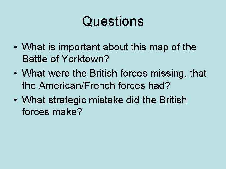 Questions • What is important about this map of the Battle of Yorktown? •