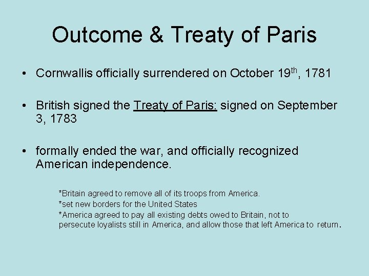 Outcome & Treaty of Paris • Cornwallis officially surrendered on October 19 th, 1781