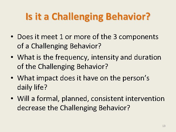 Is it a Challenging Behavior? • Does it meet 1 or more of the