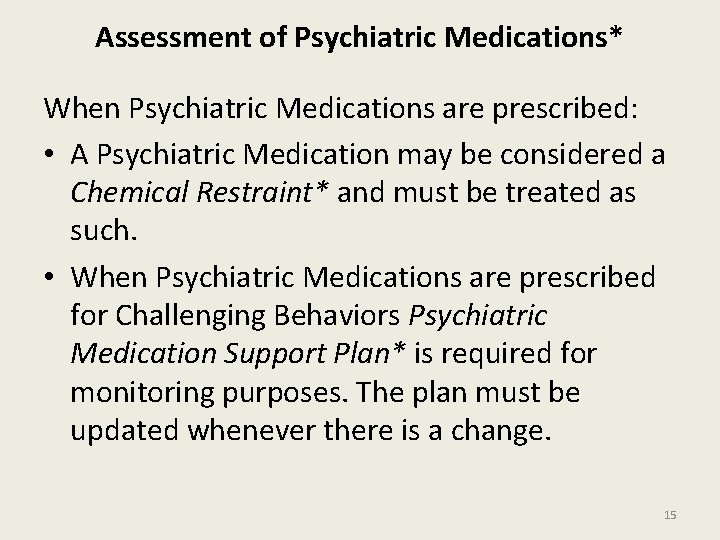 Assessment of Psychiatric Medications* When Psychiatric Medications are prescribed: • A Psychiatric Medication may