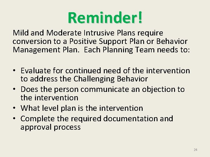 Reminder! Mild and Moderate Intrusive Plans require conversion to a Positive Support Plan or