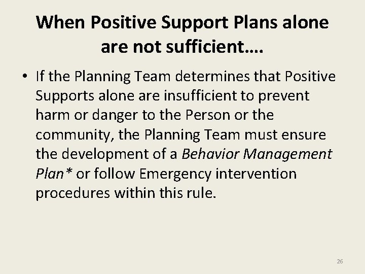 When Positive Support Plans alone are not sufficient…. • If the Planning Team determines