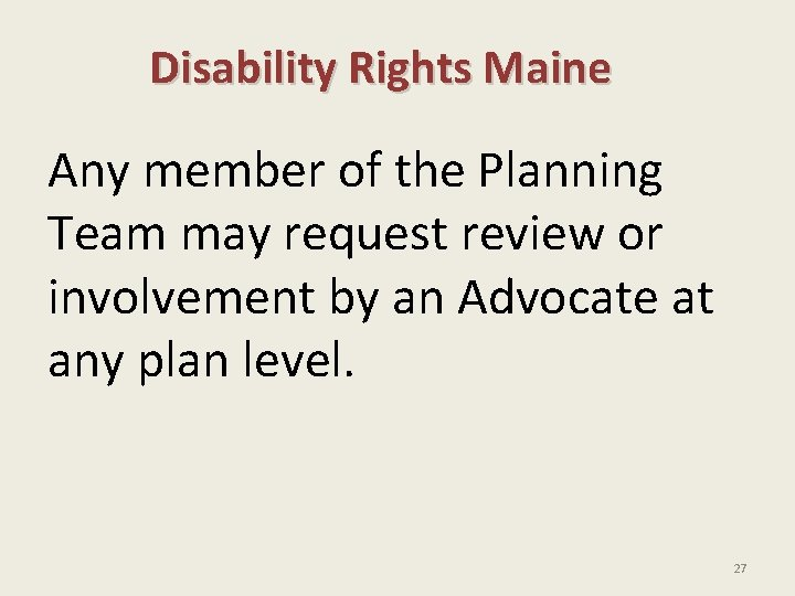 Disability Rights Maine Any member of the Planning Team may request review or involvement