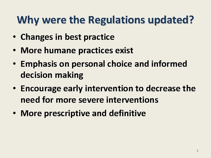 Why were the Regulations updated? • Changes in best practice • More humane practices