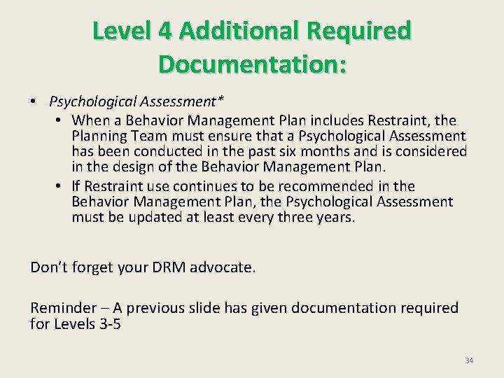 Level 4 Additional Required Documentation: • Psychological Assessment* • When a Behavior Management Plan