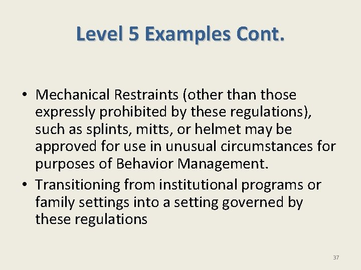 Level 5 Examples Cont. • Mechanical Restraints (other than those expressly prohibited by these