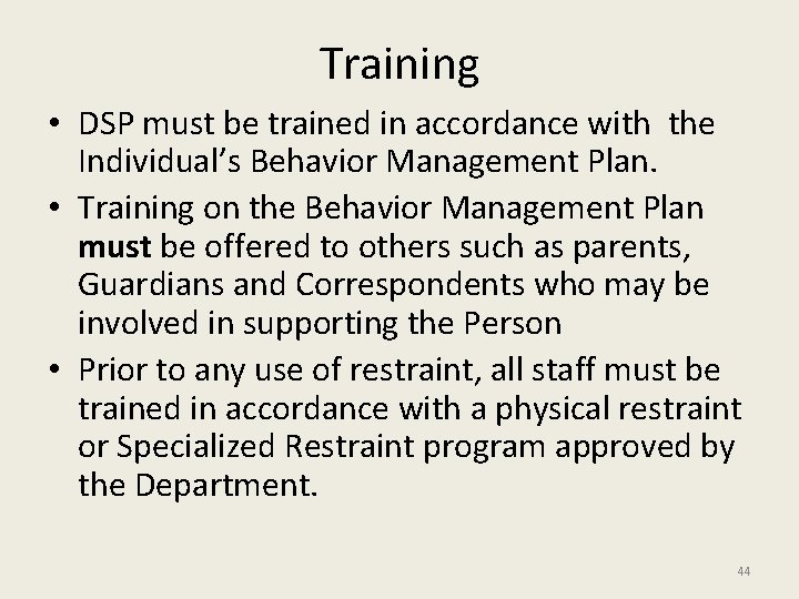 Training • DSP must be trained in accordance with the Individual's Behavior Management Plan.