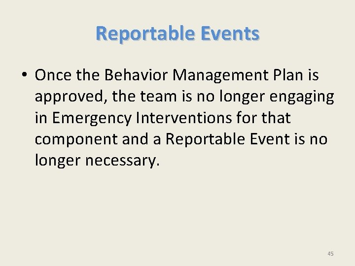 Reportable Events • Once the Behavior Management Plan is approved, the team is no