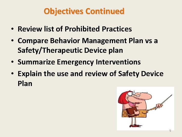 Objectives Continued • Review list of Prohibited Practices • Compare Behavior Management Plan vs