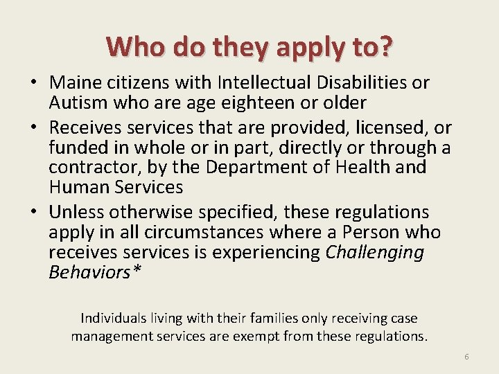Who do they apply to? • Maine citizens with Intellectual Disabilities or Autism who