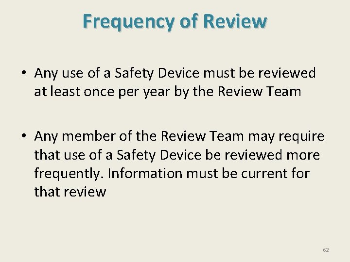 Frequency of Review • Any use of a Safety Device must be reviewed at