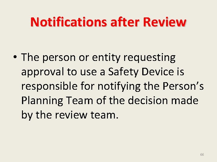Notifications after Review • The person or entity requesting approval to use a Safety
