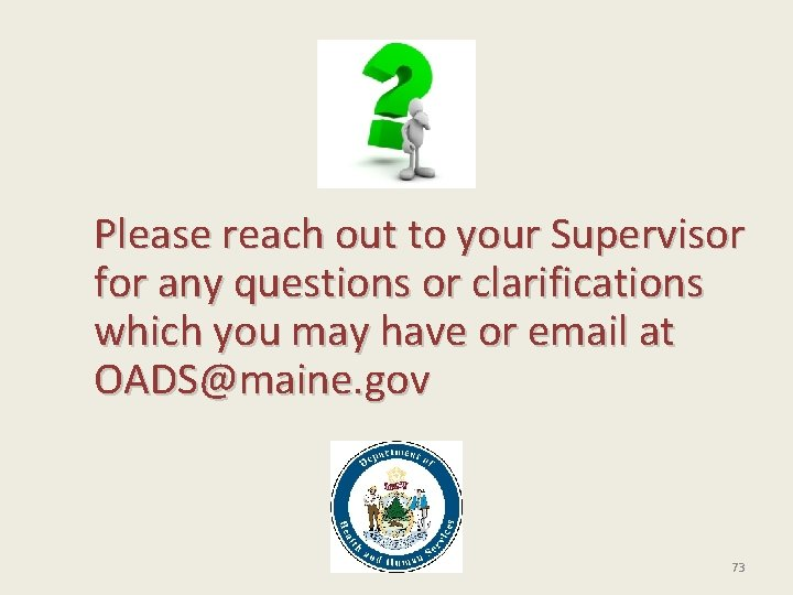 Please reach out to your Supervisor for any questions or clarifications which you may