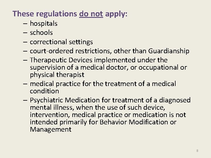 These regulations do not apply: – hospitals – schools – correctional settings – court-ordered