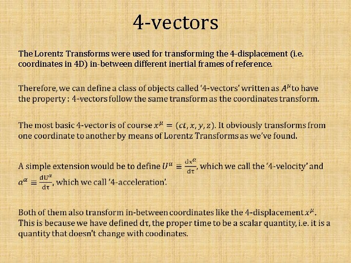 4 -vectors The Lorentz Transforms were used for transforming the 4 -displacement (i. e.