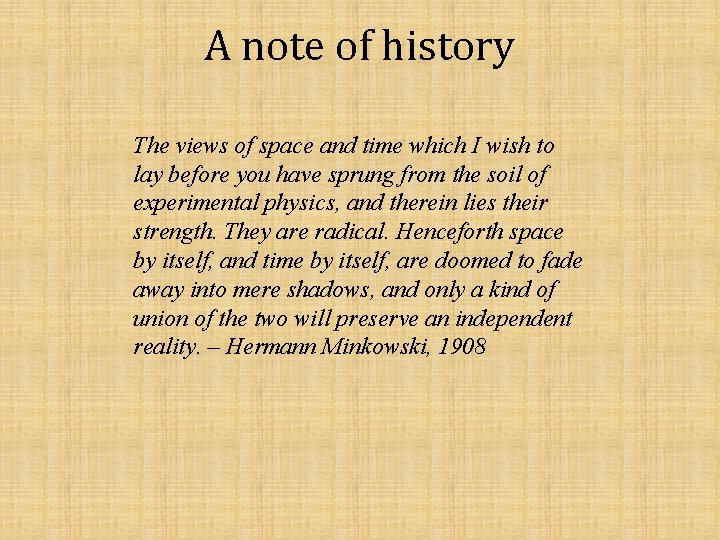 A note of history The views of space and time which I wish to
