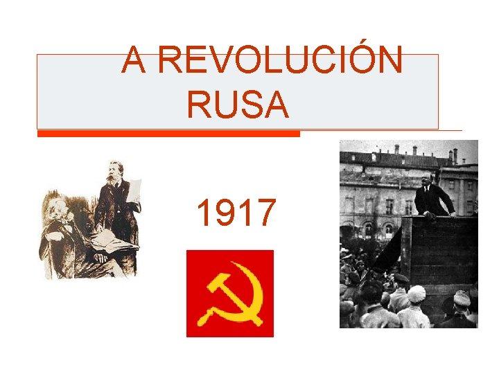 A REVOLUCIÓN RUSA 1917