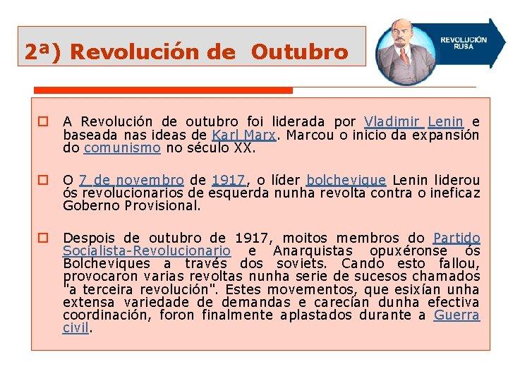 2ª) Revolución de Outubro o A Revolución de outubro foi liderada por Vladimir Lenin