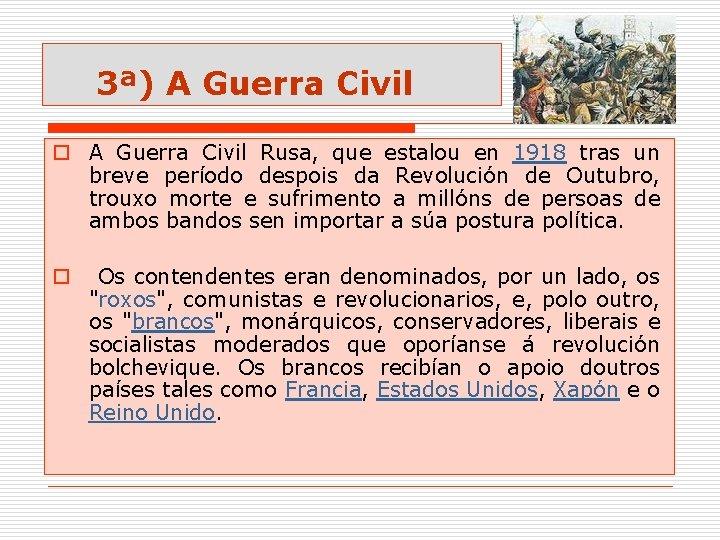 3ª) A Guerra Civil o A Guerra Civil Rusa, que estalou en 1918 tras
