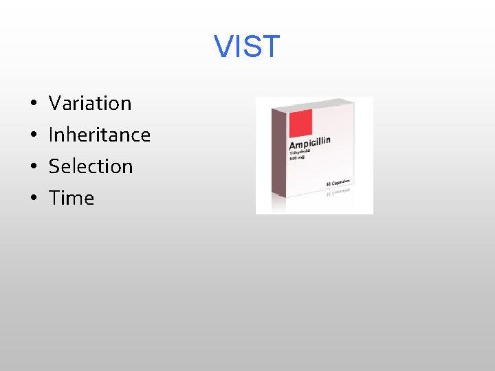 VIST • • Variation Inheritance Selection Time