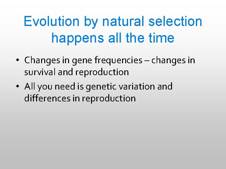Evolution by natural selection happens all the time • Changes in gene frequencies –