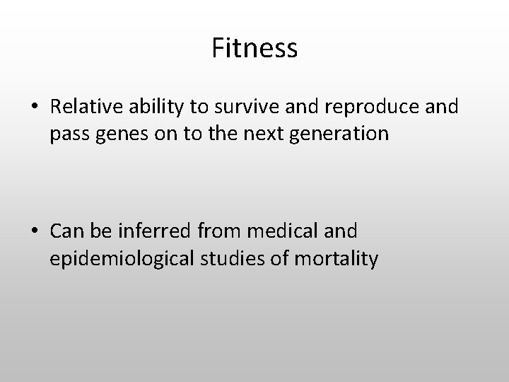 Fitness • Relative ability to survive and reproduce and pass genes on to the
