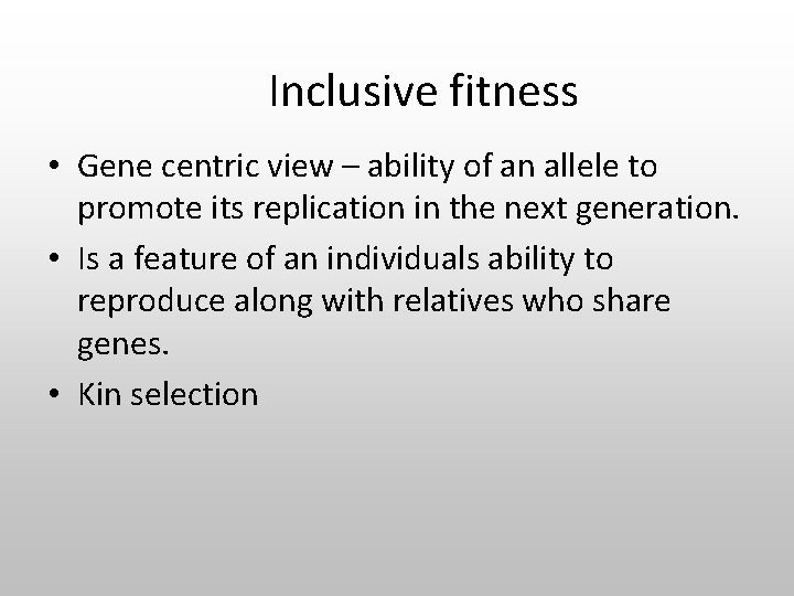 Inclusive fitness • Gene centric view – ability of an allele to promote its