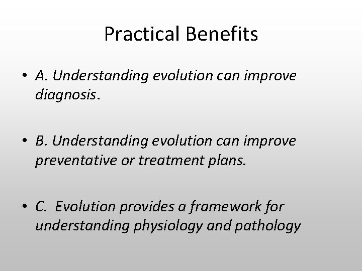 Practical Benefits • A. Understanding evolution can improve diagnosis. • B. Understanding evolution can