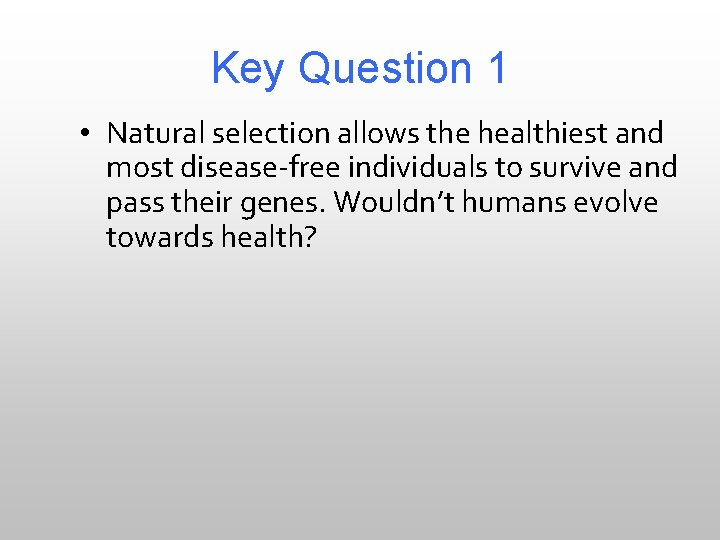 Key Question 1 • Natural selection allows the healthiest and most disease-free individuals to
