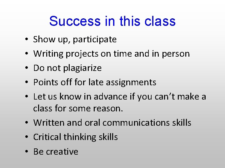 Success in this class Show up, participate Writing projects on time and in person