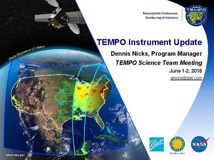 TEMPO Instrument Update Dennis Nicks, Program Manager TEMPO Science Team Meeting June 1 -2,