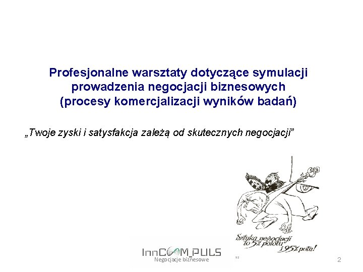 """Profesjonalne warsztaty dotyczące symulacji prowadzenia negocjacji biznesowych (procesy komercjalizacji wyników badań) """"Twoje zyski i"""