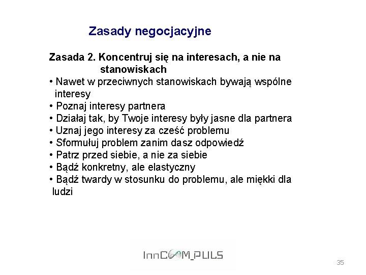Zasady negocjacyjne Zasada 2. Koncentruj się na interesach, a nie na stanowiskach • Nawet