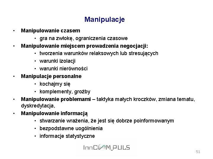 Manipulacje • • • Manipulowanie czasem • gra na zwłokę, ograniczenia czasowe Manipulowanie miejscem
