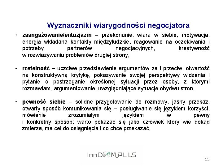 Wyznaczniki wiarygodności negocjatora • zaangażowanie/entuzjazm – przekonanie, wiara w siebie, motywacja, energia wkładana kontakty
