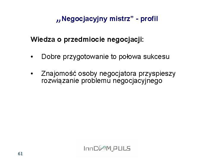 """""""Negocjacyjny mistrz"""" - profil Wiedza o przedmiocie negocjacji: 61 • Dobre przygotowanie to połowa"""