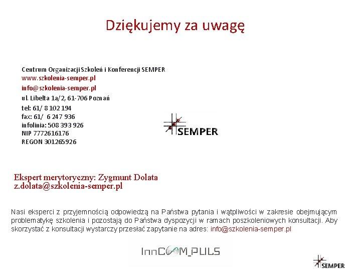 Dziękujemy za uwagę Centrum Organizacji Szkoleń i Konferencji SEMPER www. szkolenia-semper. pl info@szkolenia-semper. pl