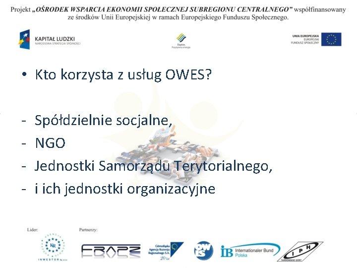 • Kto korzysta z usług OWES? - Spółdzielnie socjalne, NGO Jednostki Samorządu Terytorialnego,