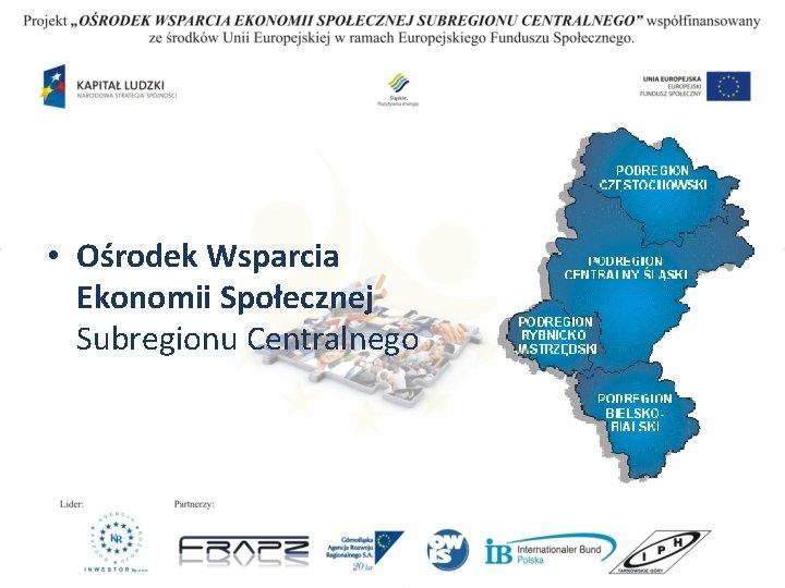 • Ośrodek Wsparcia Ekonomii Społecznej Subregionu Centralnego
