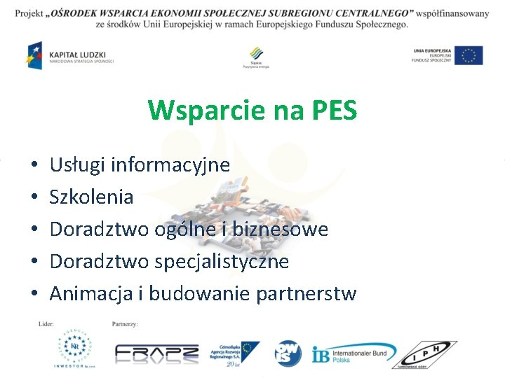 Wsparcie na PES • • • Usługi informacyjne Szkolenia Doradztwo ogólne i biznesowe Doradztwo
