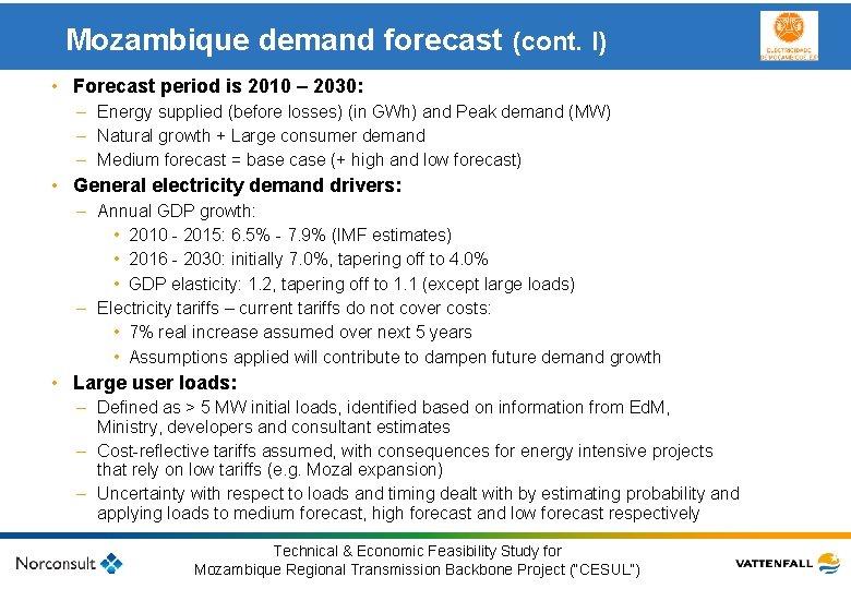 Mozambique demand forecast (cont. I) • Forecast period is 2010 – 2030: – Energy
