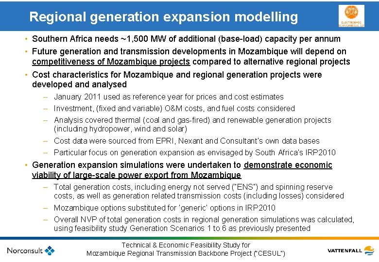 Regional generation expansion modelling • Southern Africa needs ~1, 500 MW of additional (base-load)
