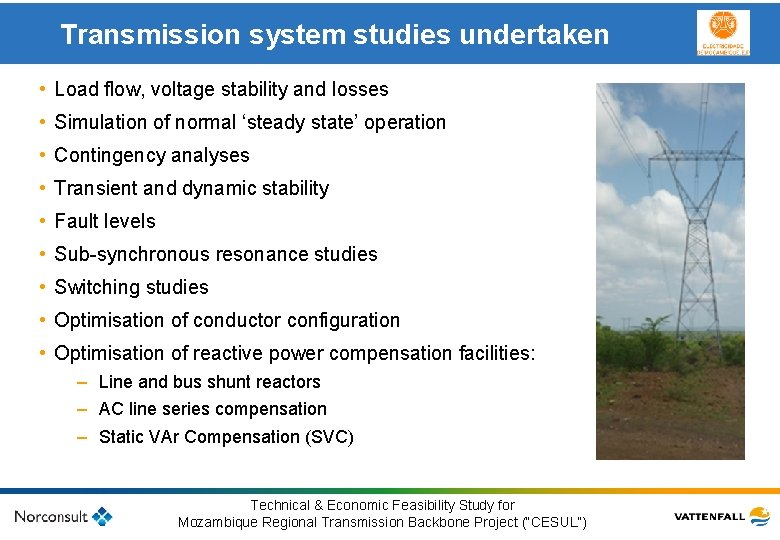 Transmission system studies undertaken • Load flow, voltage stability and losses • Simulation of