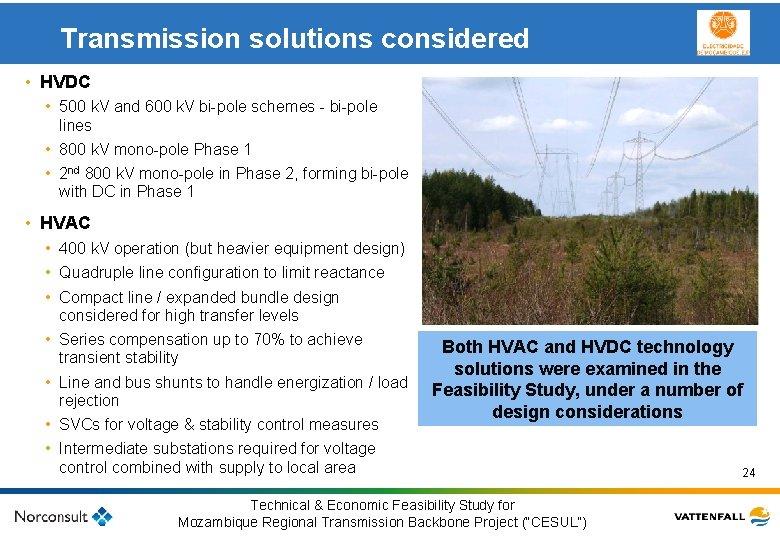 Transmission solutions considered • HVDC • 500 k. V and 600 k. V bi-pole
