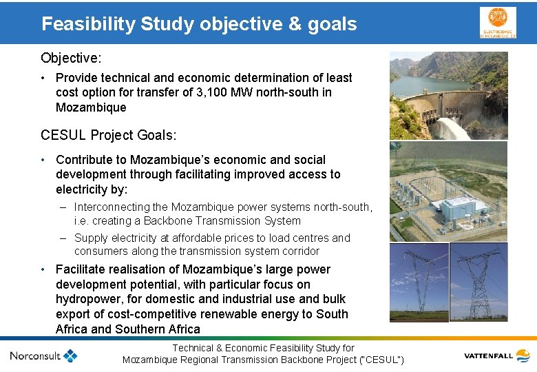 Feasibility Study objective & goals Objective: • Provide technical and economic determination of least
