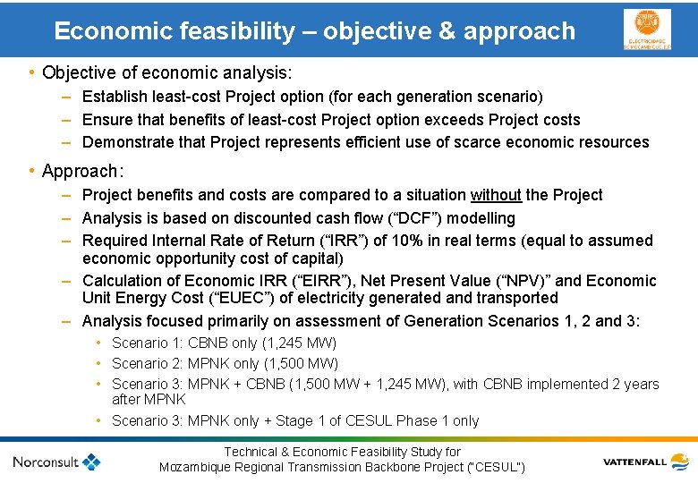 Economic feasibility – objective & approach • Objective of economic analysis: – Establish least-cost