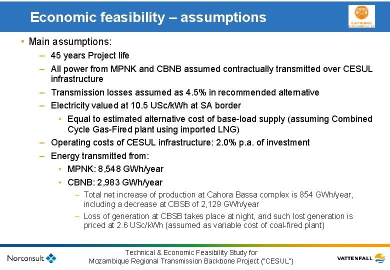 Economic feasibility – assumptions • Main assumptions: – 45 years Project life – All
