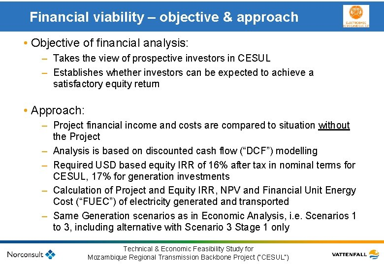 Financial viability – objective & approach • Objective of financial analysis: – Takes the