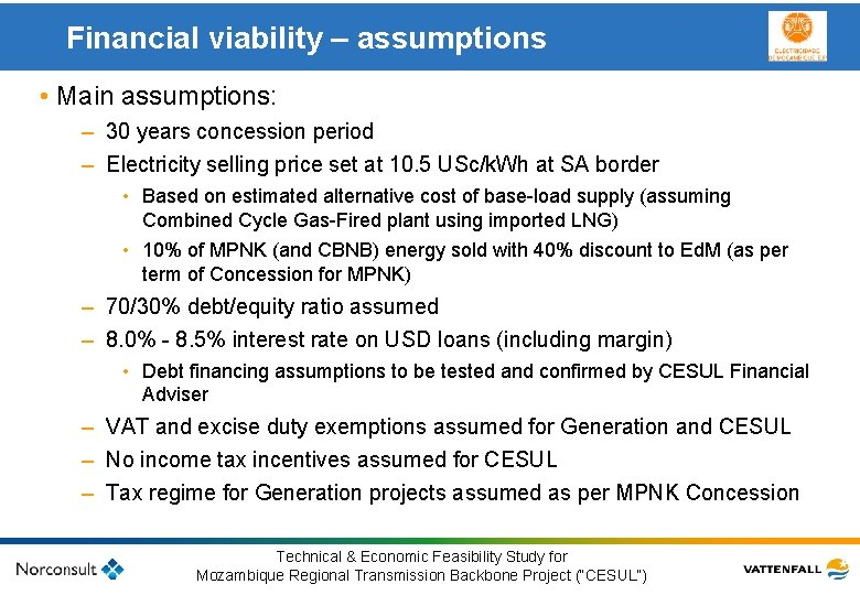 Financial viability – assumptions • Main assumptions: – 30 years concession period – Electricity