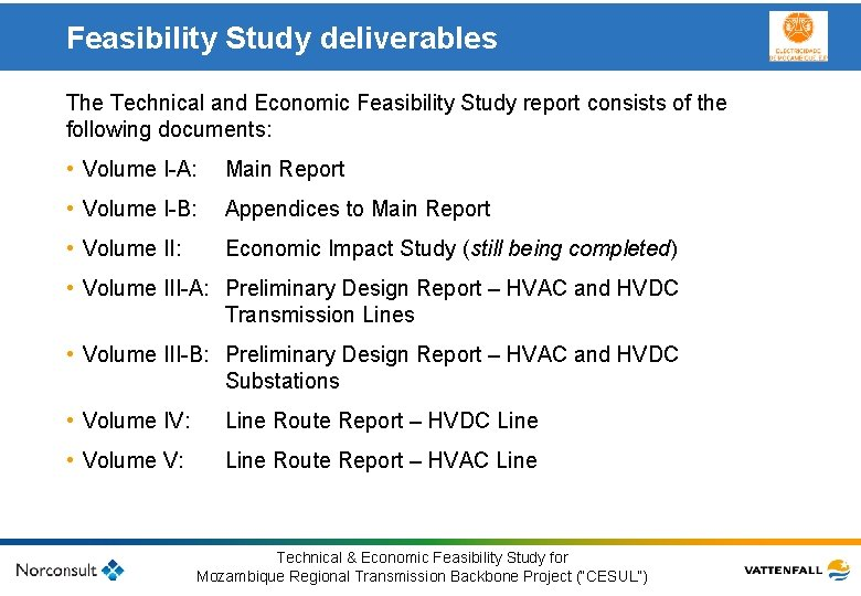 Feasibility Study deliverables The Technical and Economic Feasibility Study report consists of the following